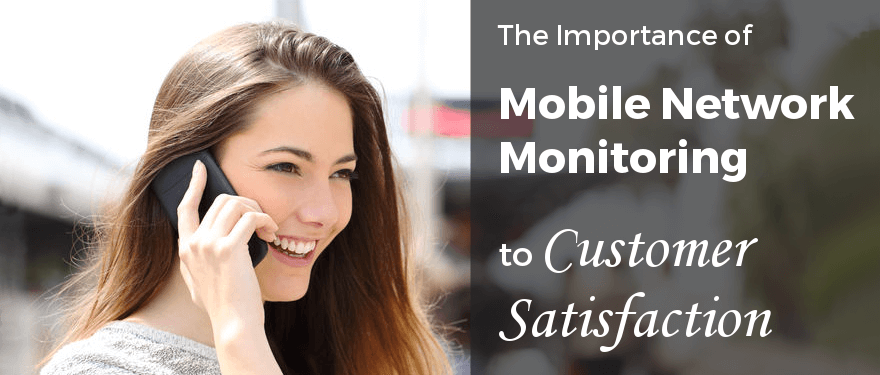 Featured image for blog post: The Importance of Mobile Network Monitoring to Customer Satisfaction